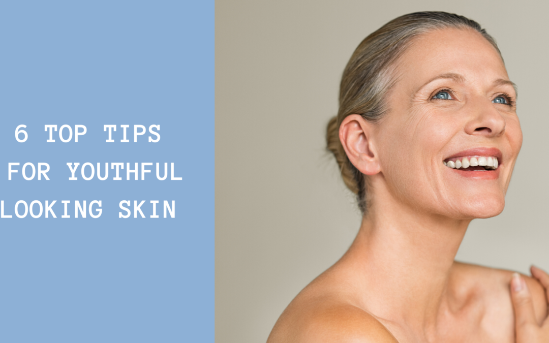 6 Top Tips For Youthful Looking Skin